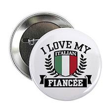 "I Love My Italian Fiancee 2.25"" Button"