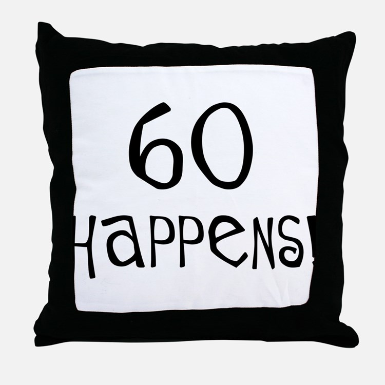 60th birthday gifts 60 happens Throw Pillow