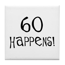 60th birthday gifts 60 happens Tile Coaster