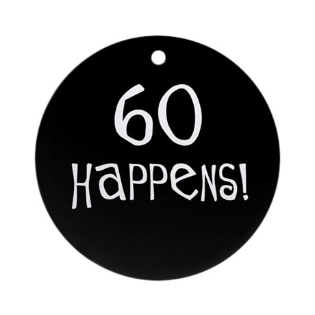 60th birthday gifts 60 happens Ornament (Round)