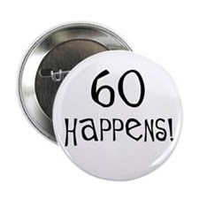 "60th birthday gifts 60 happens 2.25"" Button"