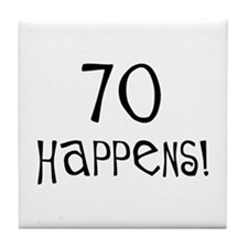 70th birthday gifts 70 happens Tile Coaster