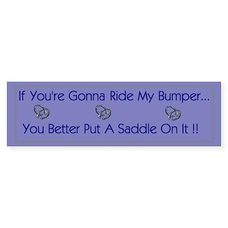 'If You're Gonna Ride My Bumper' Bumper Sticker
