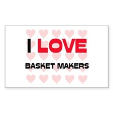 I LOVE BASKET MAKERS Rectangle Decal