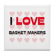 I LOVE BASKET MAKERS Tile Coaster