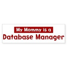 Mom is a Database Manager Bumper Bumper Sticker