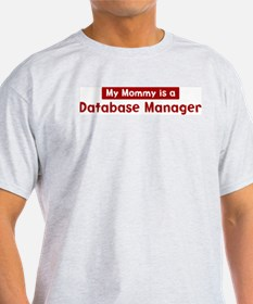 Mom is a Database Manager T-Shirt