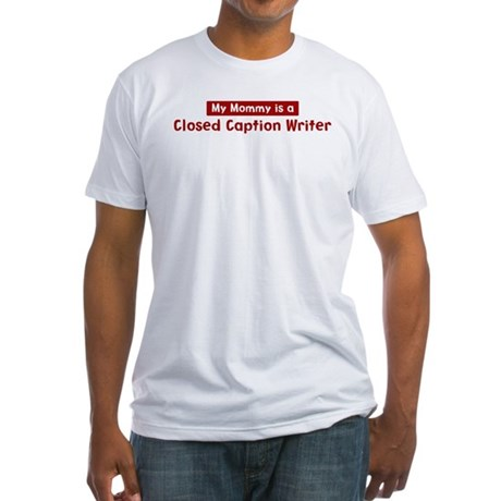 Mom is a Closed Caption Write Fitted T-Shirt