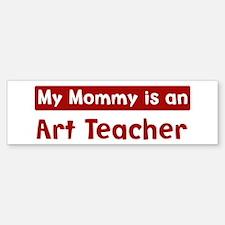 Mom is a Art Teacher Bumper Bumper Bumper Sticker