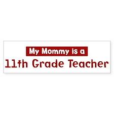 Mom is a 11th Grade Teacher Bumper Bumper Sticker