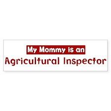 Mom is a Agricultural Inspect Bumper Bumper Sticker