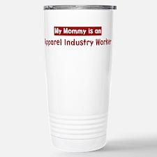Mom is a Apparel Industry Wor Travel Mug