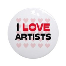 I LOVE ARTISTS Ornament (Round)
