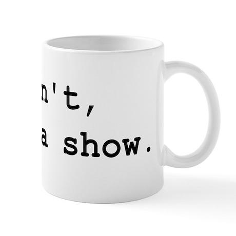 I cant i have a show Mugs