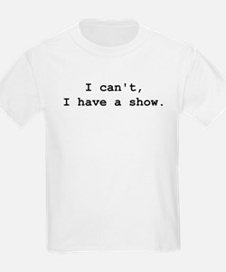 I cant i have a show T-Shirt