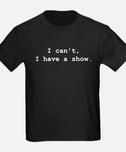 I cant i have a show white T-Shirt