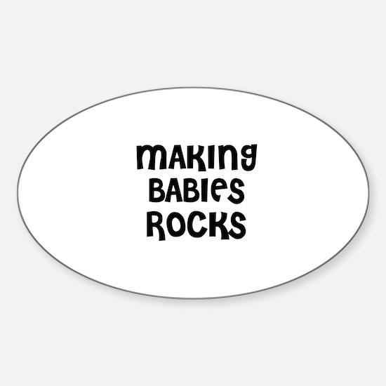 MAKING BABIES ROCKS Oval Decal