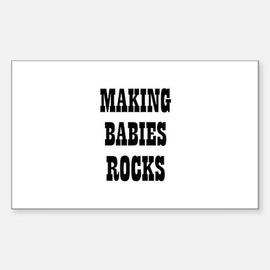 MAKING BABIES ROCKS Rectangle Decal