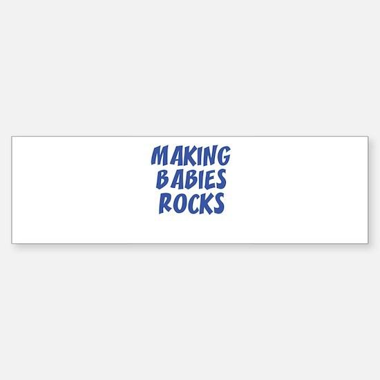 MAKING BABIES ROCKS Bumper Bumper Bumper Sticker