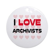 I LOVE ARCHIVISTS Ornament (Round)
