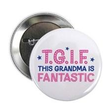 "TGIF Fantastic Grandma 2.25"" Button"