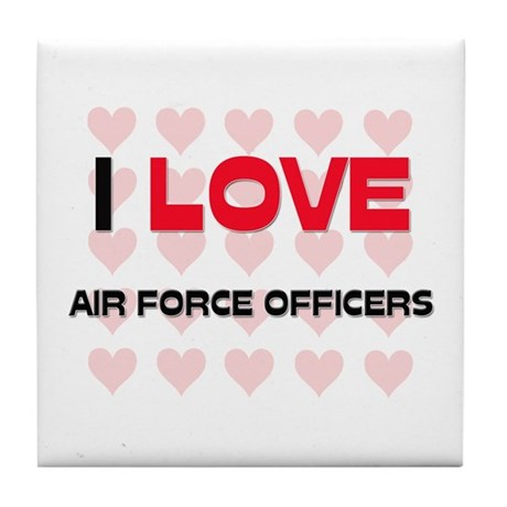 I LOVE AIR FORCE OFFICERS Tile Coaster