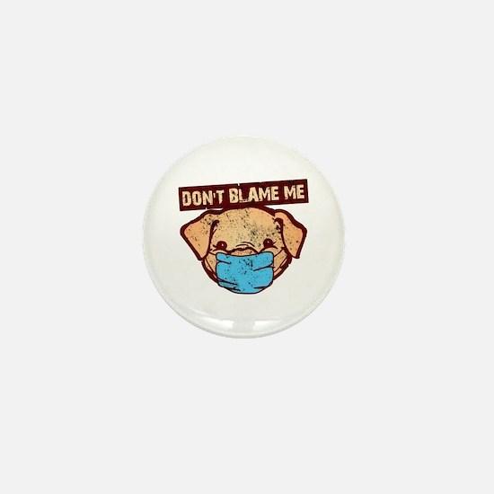 Don't Blame Me Mini Button