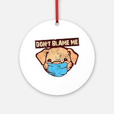 Don't Blame Me Round Ornament