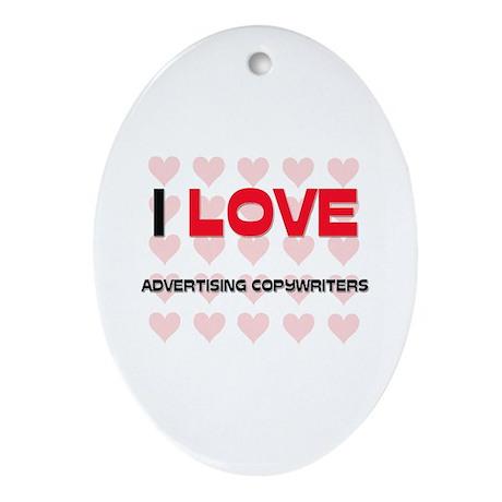 I LOVE ADVERTISING COPYWRITERS Oval Ornament