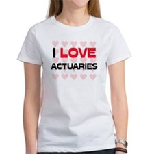 I LOVE ACTUARIES Tee