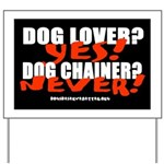 Dog Lover? Yes. Dog Chainer? Yard Sign