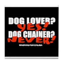 Dog Lover? Yes. Dog Chainer? Tile Coaster