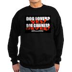 Dog Lover? Yes. Dog Chainer? Sweatshirt (dark)