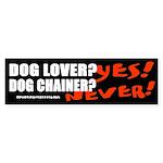 Dog Lover? Yes. Dog Chainer? Bumper Sticker