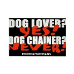 Dog Lover? Yes. Dog Chainer? Rectangle Magnet