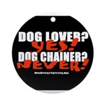 Dog Lover? Yes. Dog Chainer? Ornament (Round)