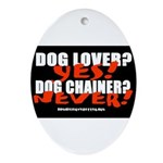 Dog Lover? Yes. Dog Chainer? Oval Ornament