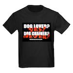 Dog Lover? Yes. Dog Chainer? Kids Dark T-Shirt