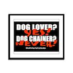 Dog Lover? Yes. Dog Chainer? Framed Panel Print