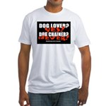 Dog Lover? Yes. Dog Chainer? Fitted T-Shirt