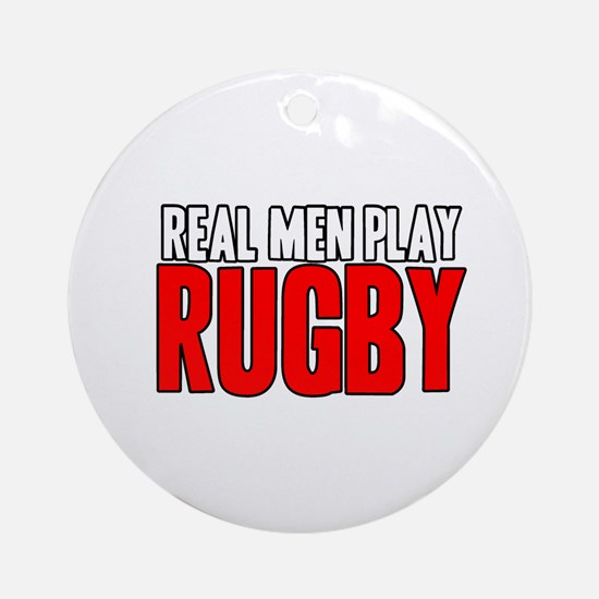 Real Men Play Rugby Ornament (Round)