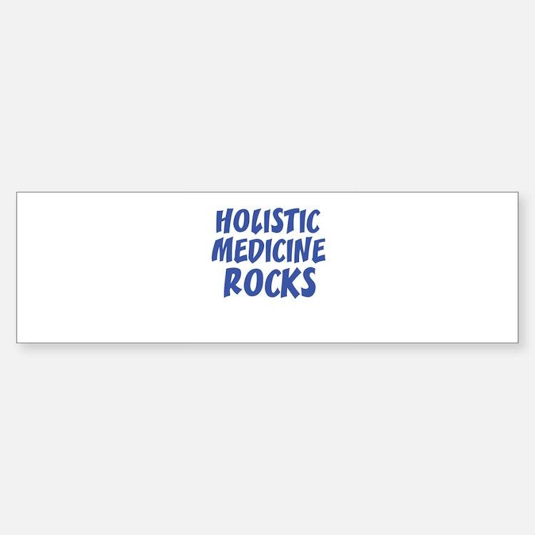 HOLISTIC MEDICINE ROCKS Bumper Bumper Bumper Sticker