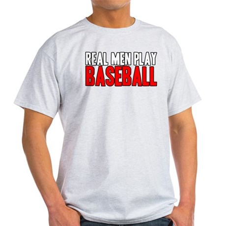 Real Men Play Baseball Light T-Shirt