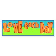 Love Each Day Bumpersticker