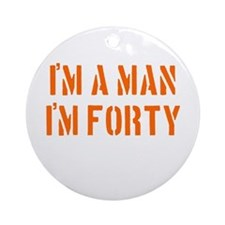 I'm A Man I'm 40 Ornament (Round)