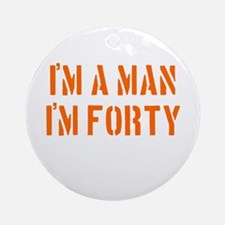I'm A Man I'm 40 Ornament (Round)