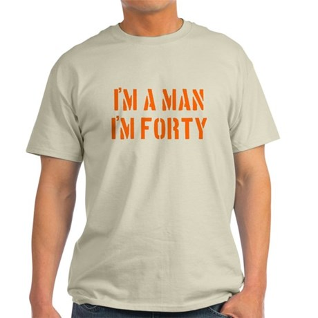I'm A Man I'm 40 Light T-Shirt
