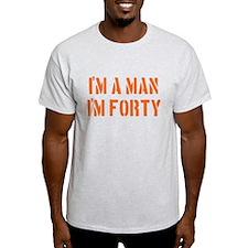 I'm A Man I'm 40 T-Shirt