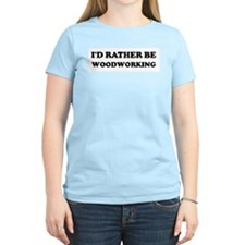 Rather be Woodworking Women's Pink T-Shirt