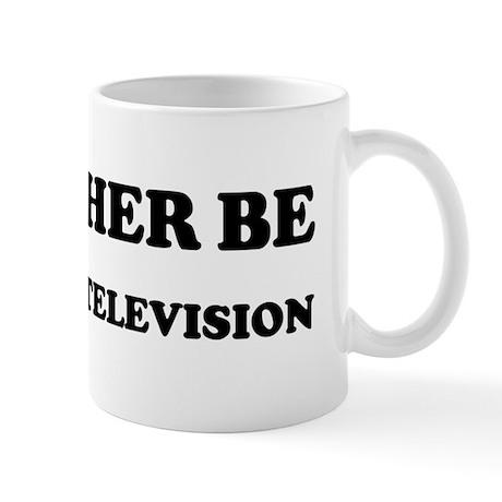 Rather be Watching Television Mug